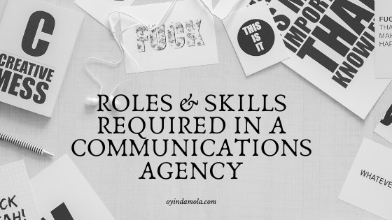 Want to work in a Communications Agency_ Here is your team setup with skills required at your next workplace - oyindamola bamgbola-fadeyi